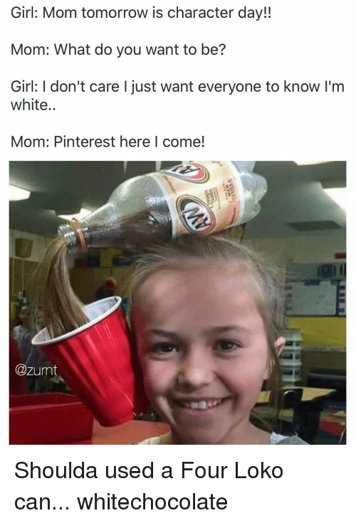 girl mom tomorrow is character day mom what do you 10121132 ✅ 25 best memes about white mom white mom memes,Mom Meme