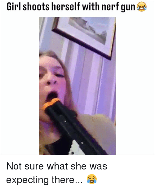 Memes, Girl, and 🤖: Girl shoots herself with nerf gun Not sure what she was expecting there... 😂
