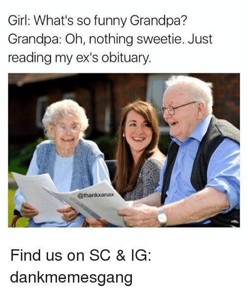 girl whats so funny grandpa grandpa oh nothing sweetie just 4791212 25 best funny grandpa memes oh nothing memes, whats so funny