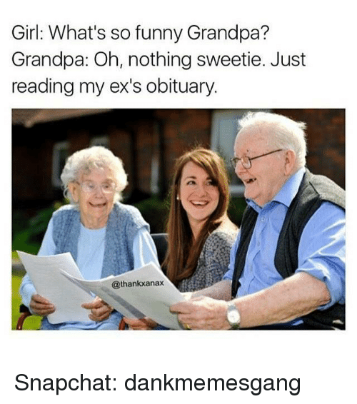 girl whats so funny grandpa grandpa oh nothing sweetie just 5534864 ✅ 25 best memes about funny grandpa funny grandpa memes,Grandpa Memes