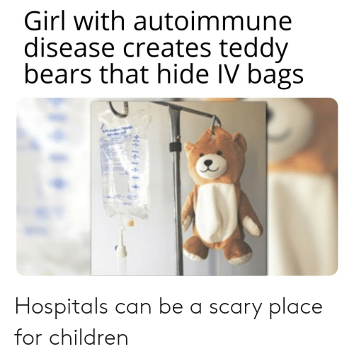 Children, Bears, and Girl: Girl with autoimmune  disease creates teddy  bears that hide IV bags  +11 Hospitals can be a scary place for children