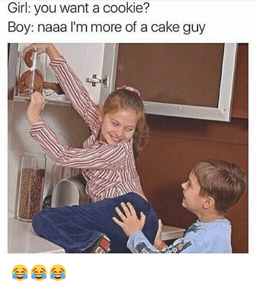 girl you want a cookie boy naaa im more of 10180377 ✅ 25 best memes about you want a cookie you want a cookie memes,Want A Cookie Meme
