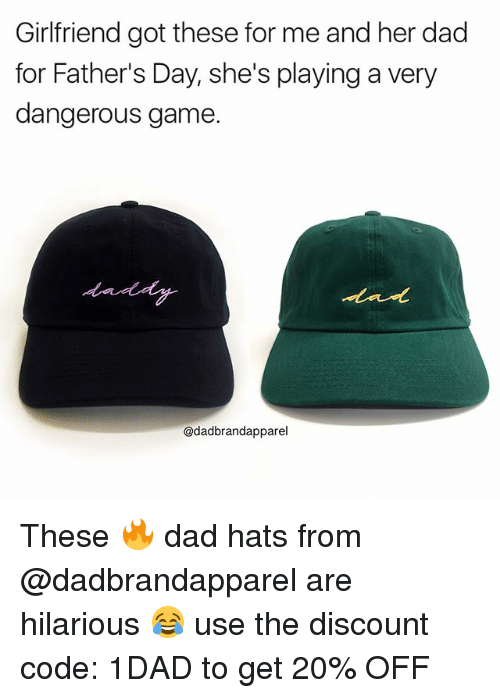 Dad, Fathers Day, and Memes: Girlfriend got these for me and her dad  for Father's Day, she's playing a very  dangerous game  @dadbrandapparel These 🔥 dad hats from @dadbrandapparel are hilarious 😂 use the discount code: 1DAD to get 20% OFF