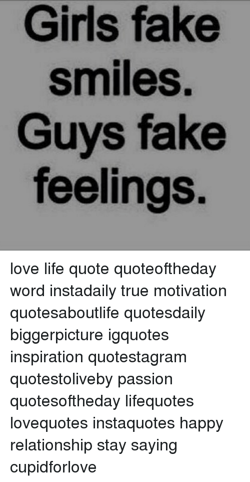 Girls Fake Smiles Guys Fake Feelings Love Life Quote Quoteoftheday