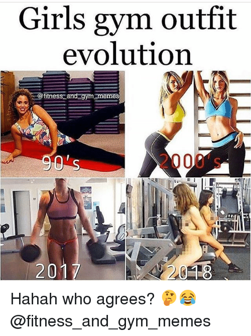 Girls, Gym, and Memes: Girls gym outfit  evolution  fitness and gymnm  2000's  201  018 Hahah who agrees? 🤔😂 @fitness_and_gym_memes