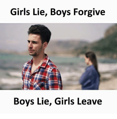 Girls, Boys, and Lie: Girls Lie, Boys Forgive  Boys Lie, Girls Leave