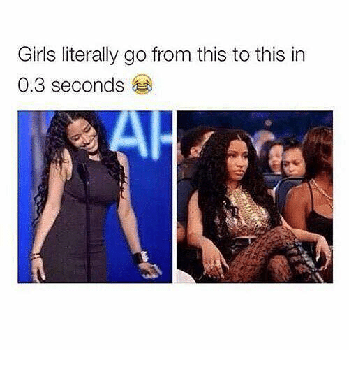 Girls, Relationships, and This: Girls literally go from this to this in  0.3 seconds