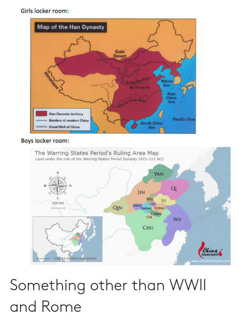 Girls, Period, and China: Girls locker room:  Map of the Han Dynasty  Gobi  Desert  ellow  Chang AnSea  East  China  Sea e  Jiang Rivey  Han Dynasty teritory  Pacific Oce  Borders of modern China  South China  Sea  u  Great Wall of China  Boys locker room:  The Warring States Period's Ruling Area Map  Land under the rule of the Warring States Period Dynasty (475-221 BC)  YAN  Qu  JIN  WE LU  500 k  ZHOU Co  OIN  ZHENG SONG  CAI  Wu  CHU  Chinas  border Something other than WWII and Rome