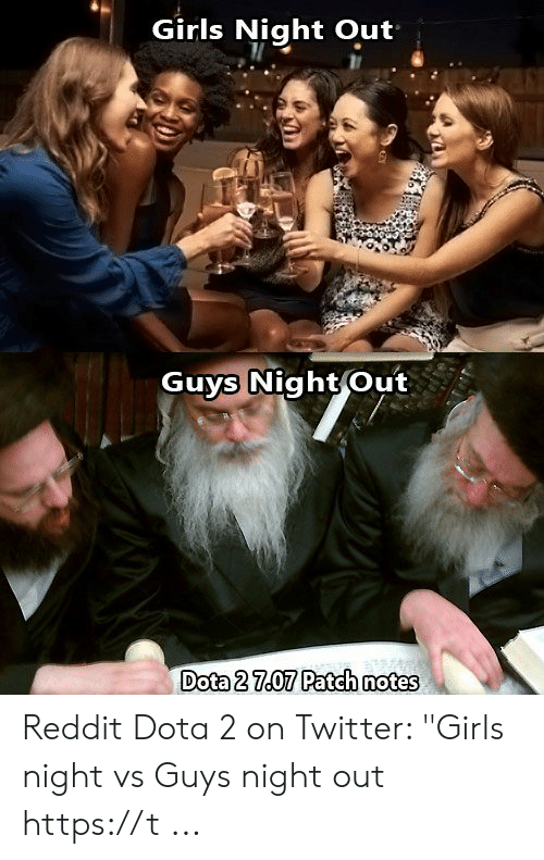 Girls Night Out Guys Night Out Dota 2707 Patch Notes Reddit