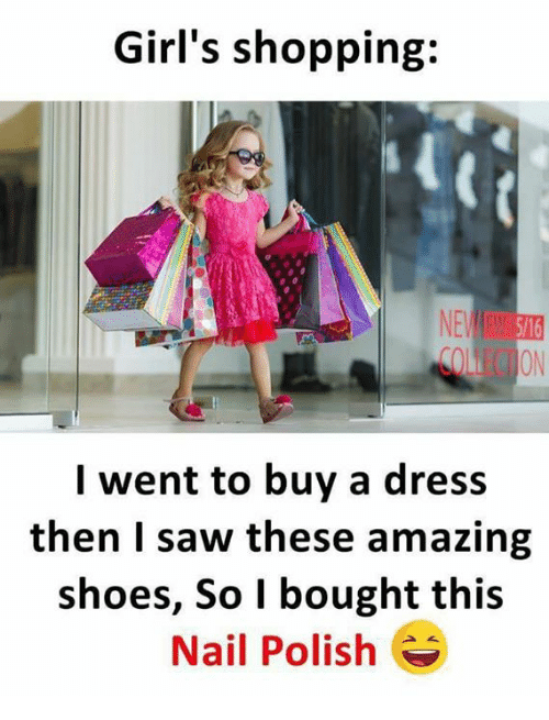 girls shopping nen collection i went to buy a dress 25112524 ✅ 25 best memes about nail polish nail polish memes
