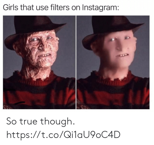 Funny, Girls, and Instagram: Girls that use filters on Instagram: So true though. https://t.co/Qi1aU9oC4D