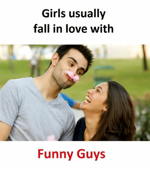 Fall, Funny, and Girls: Girls usually  fall in love with  Funny Guys