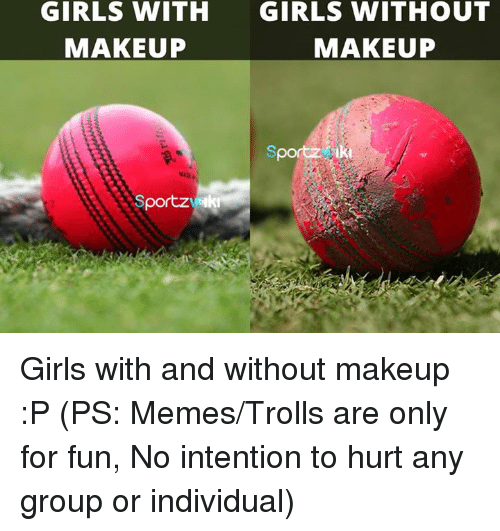 Memes, 🤖, and Fun: GIRLS WITH  GIRLS WITHOUT  MAKEUP  MAKEUP  portz  portz Girls with and without makeup :P  (PS: Memes/Trolls are only for fun, No intention to hurt any group or individual)