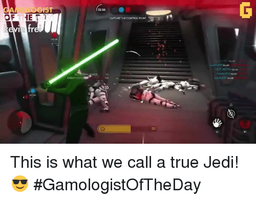 Jedi, True, and Video Games: GIST  OF THE T  in Fr  ENEMY DEF  CAPTURE THE CONTROL POINT This is what we call a true Jedi! 😎 #GamologistOfTheDay