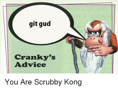 Git Gud Cranky's Advice <p>You Are Scrubby Kong<p> | Advice