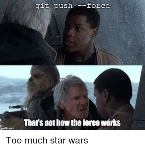 Star Wars, Too Much, and Star: git push force  That's not how the force works  imgflip.com
