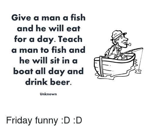 give a man a fish and The saying goes that if you give a man a fish, you have fed him for a day, but if  you teach him to fish, you have fed him for a lifetime ezra's father certainly did  the.