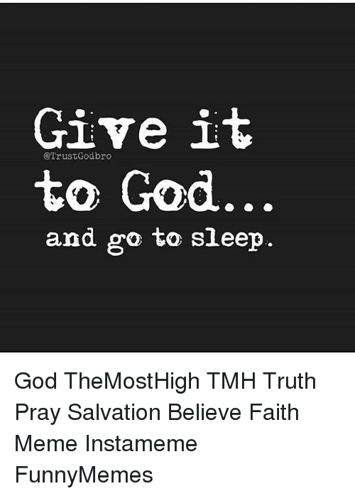Memes, 🤖, and Trust: Give it  Trust Godbro  to God  and go to sleep God TheMostHigh TMH Truth Pray Salvation Believe Faith Meme Instameme FunnyMemes