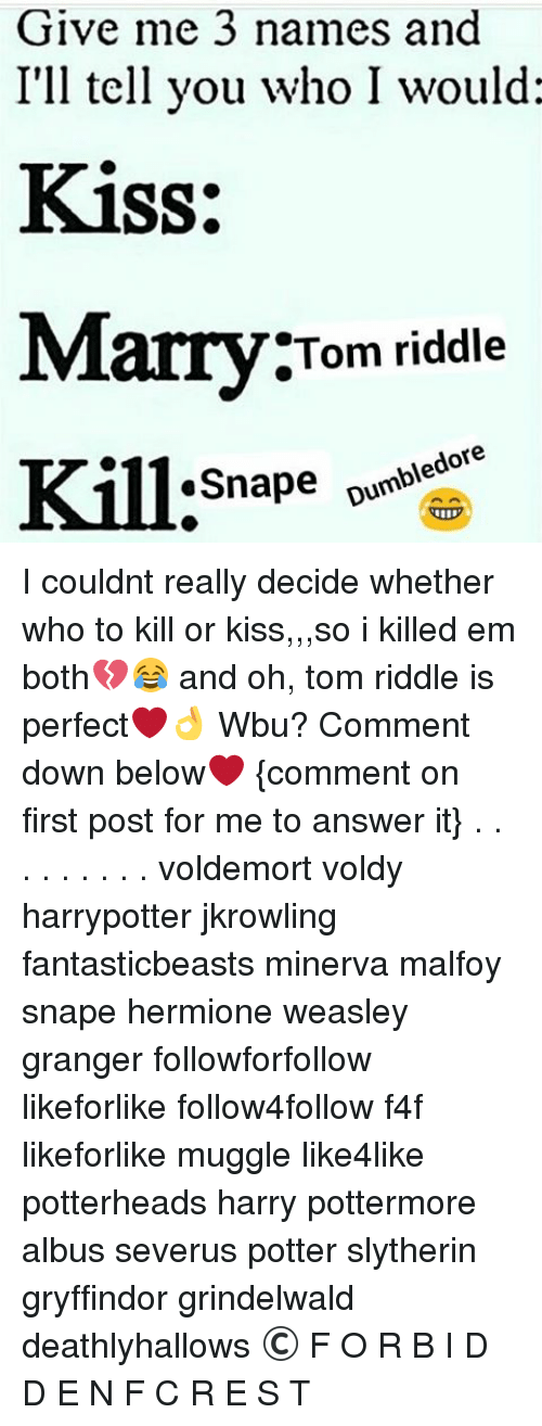 Give Me 3 Names and I'll Tell You Who I Would Kiss Marry Tom Riddle