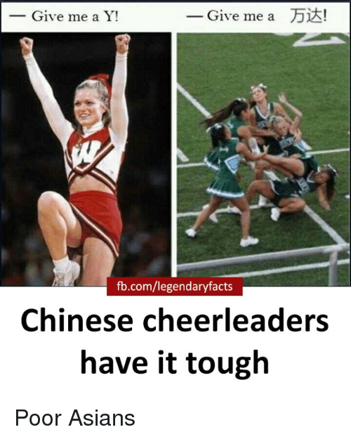 Asian, Memes, and Cheerleader: Give me a  Dis!  Give me a Y  fb.com/legendary facts  Chinese cheerleaders  have it tough Poor Asians