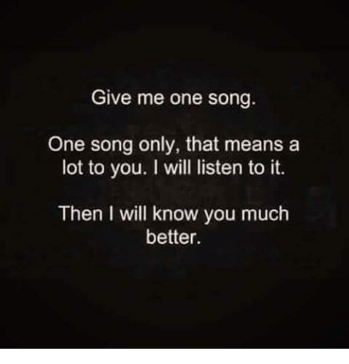 Give Me One Song One Song Only That Means a Lot to You Will