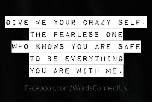 Crazy, Facebook, and Memes: GIVE ME YOUR CRAZY SELF. THE FEARLESS ONE