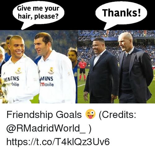 Goals, Memes, and Hair: Give me your  hair, please?  Thanks!  IENENS  bile  MINS  moile Friendship Goals 😜 (Credits: @RMadridWorld_ ) https://t.co/T4klQz3Uv6