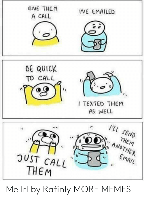 """Dank, Memes, and Target: GIVE THEM  A CALL  VE EMAILED  OE QUICK  TO CAL  TEXTED THEM  AS WELL  I'LL SEND  ANOTHER  EMAIL  """"THE  rM  OUST CALL  THEM Me Irl by Rafinly MORE MEMES"""