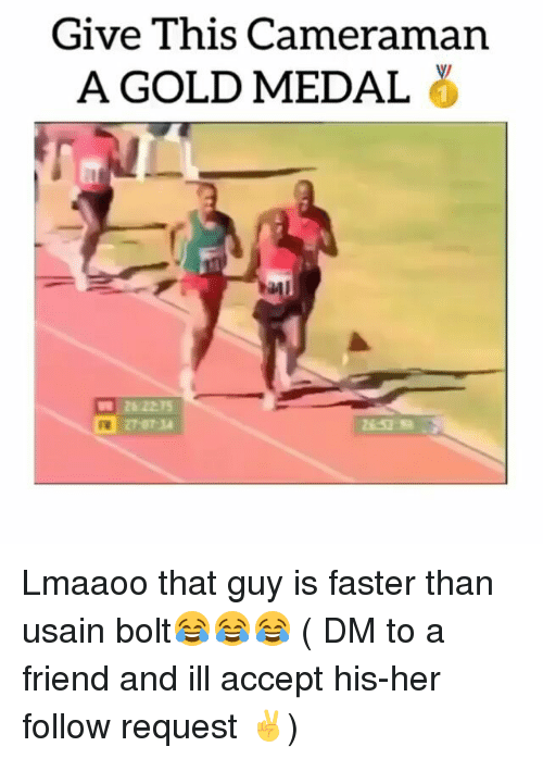 Memes, Usain Bolt, and 🤖: Give This Cameraman  A GOLD MEDAL .  26 2275  27 0714  FR Lmaaoo that guy is faster than usain bolt😂😂😂 ( DM to a friend and ill accept his-her follow request ✌)