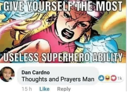 Superhero, Ability, and Man: GIVE  VOURSELEHEMOST  USELESS SUPERHERO ABILITY  Dan Cardno  Thoughts and Prayers Man 0ik  5 h Like Reply  O«o