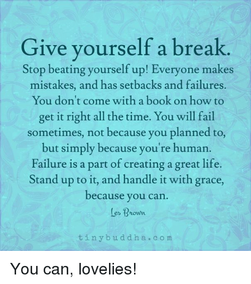 Give yourself a break stop beating yourself up everyone makes books fail and life give yourself a break stop beating yourself up solutioingenieria Gallery