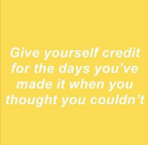 Thought, You, and Made: Give yourself credit  for the days you've  made it when you  thought you couldn't