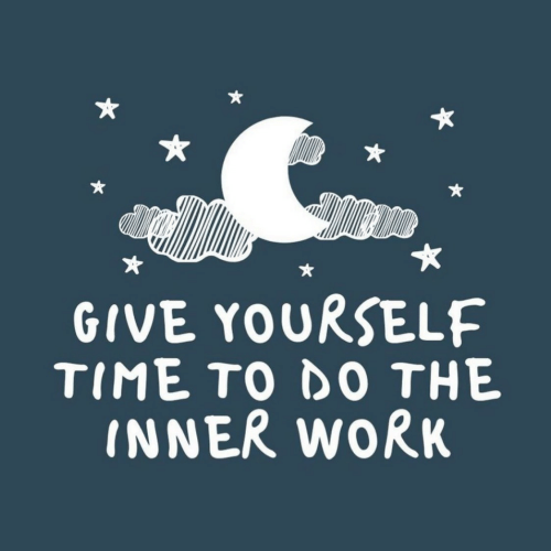Work, Time, and Give: GIVE YOURSELF  TIME TO DO THE  INNER WORK