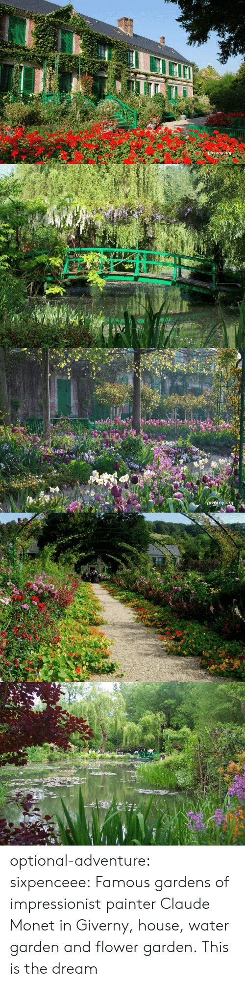 Tumblr, Blog, and Flower: givernyorg   giverny.o optional-adventure: sixpenceee: Famous gardens of impressionist painter Claude Monet in Giverny, house, water garden and flower garden. This is the dream