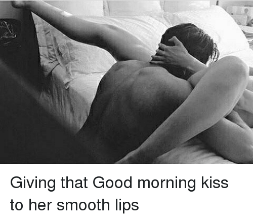Giving That Good Morning Kiss To Her Smooth Lips Meme On Meme