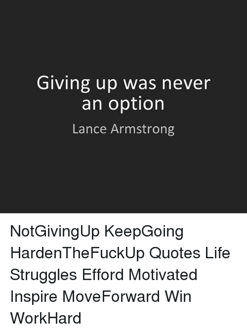 Giving Up Was Never An Option Lance Armstrong Notgivingup Keepgoing