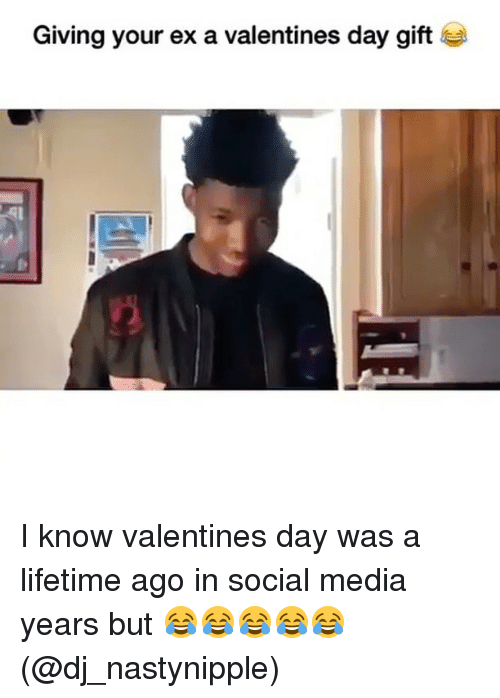 Ex's, Memes, and Social Media: Giving your ex a valentines day gift I know valentines day was a lifetime ago in social media years but 😂😂😂😂😂 (@dj_nastynipple)