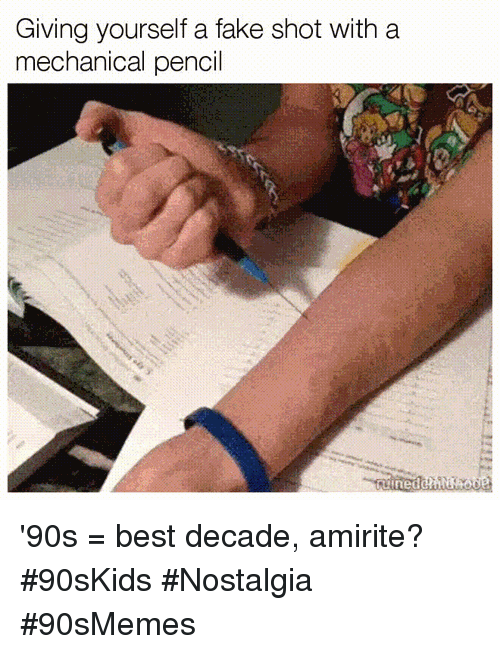 Fake, Nostalgia, and Best: Giving yourself a fake shot with a  mechanical pencil '90s = best decade, amirite? #90sKids #Nostalgia #90sMemes