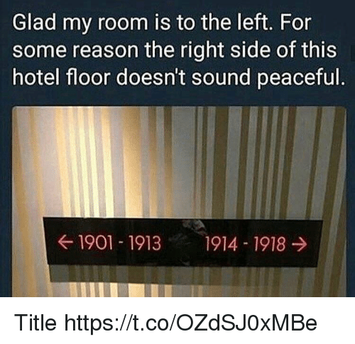 Hotel, Reason, and Sound: Glad my room is to the left. For  some reason the right side of this  hotel floor doesn't sound peaceful  1901 1913 1914 1918 Title https://t.co/OZdSJ0xMBe