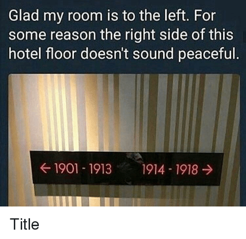 Hotel, Reason, and Sound: Glad my room is to the left. For  some reason the right side of this  hotel floor doesn't sound peaceful  ← 1901-1913  1914-1918 → Title