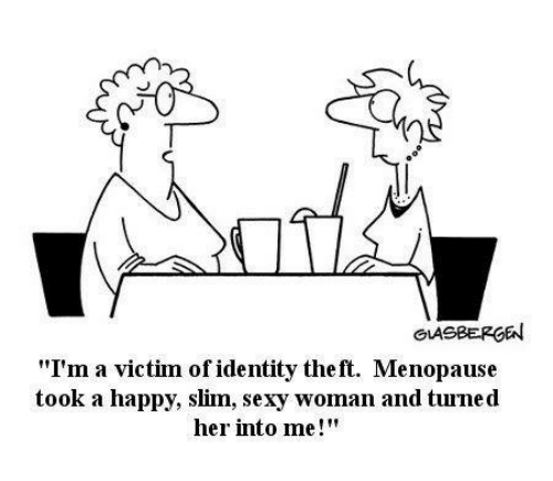 "Memes, Sexy, and Happy: GLASBERGEN  ""I'm a victim of identity theft. Menopause  took a happy, slim, sexy woman and turned  her into me"