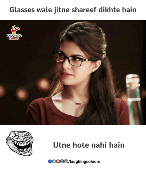 Gooo, Glasses, and Wale: Glasses wale iitne shareef dikhte hain  Colours  Utne hote nahi hain  GOOO/laughingcolours