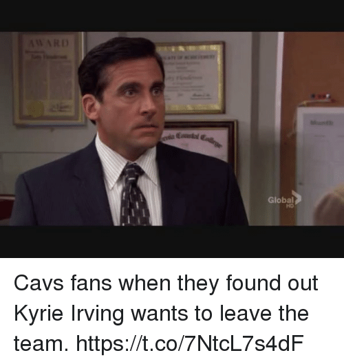 Cavs, Kyrie Irving, and Sports: Global  HD Cavs fans when they found out Kyrie Irving wants to leave the team. https://t.co/7NtcL7s4dF