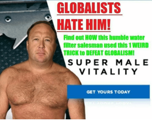 Memes, Humble, and Today: GLOBALISTS  HATE HIM!  Find out HOW this humble water  filter salesman used this 1WEIRD  TRICK to DEFEAT GLOBALISMI  SUPER MALE  VITALITY  GET YOURS TODAY