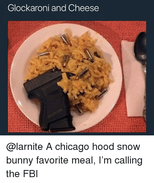 Chicago, Fbi, and Snow: Glockaroni and Cheese @larnite A chicago hood snow bunny favorite meal, I'm calling the FBI