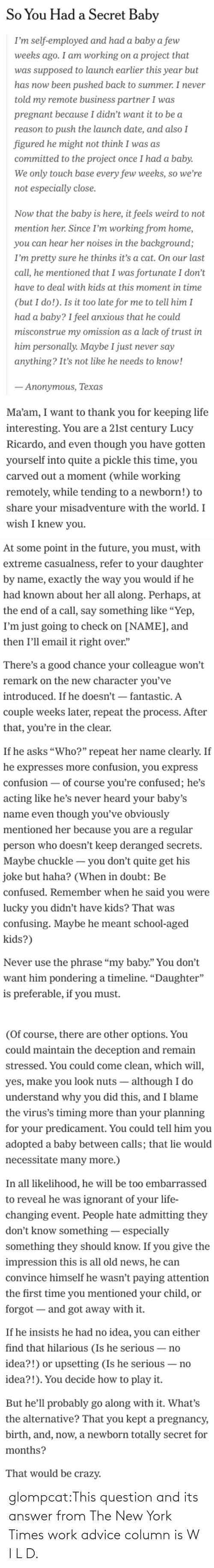 Advice, Click, and New York: glompcat:This question and its answer from The New York Times work advice column is W I L D.