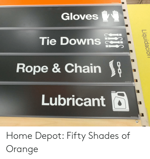 Home, Home Depot, and Orange: Gloves  Tie Downs  Rope & Chain  Lubricant Home Depot: Fifty Shades of Orange