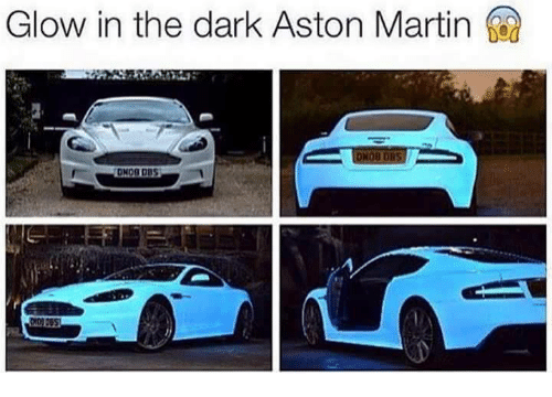 Glow In The Dark Aston Martin Martin Meme On Me Me