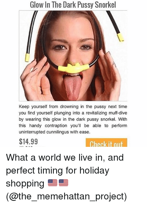 Pussy, Shopping, and Live: Glow In The Dark Pussy Snorkel Keep yourself from