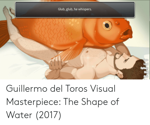 Water, Guillermo Del Toro, and Toro: Glub, glub, he whispers.  Options  uto Guillermo del Toros Visual Masterpiece: The Shape of Water (2017)